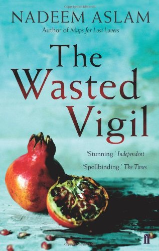 The Wasted Vigil By Nadeem Aslam (Author)