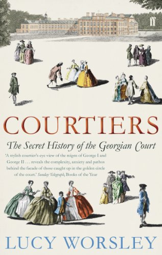 Courtiers: The Secret History of the Georgian Court By Lucy Worsley