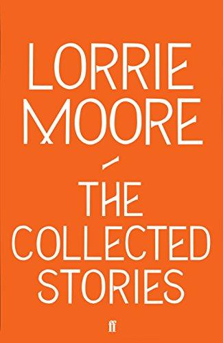 Collected Stories of Lorrie Moore By Lorrie Moore