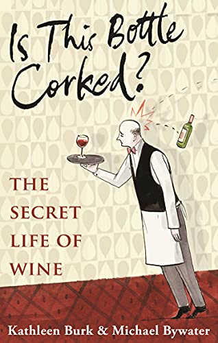 Is This Bottle Corked? The Secret Life of Wine by Kathleen Burk