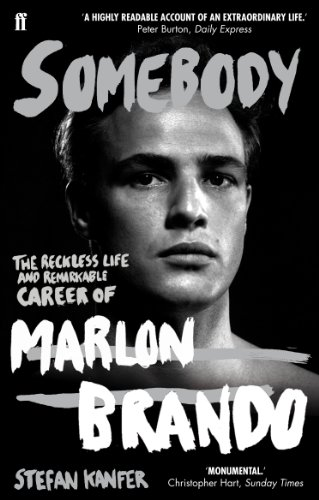 Somebody: The Reckless Life and Remarkable Career of Marlon Brando by Stefan Kanfer
