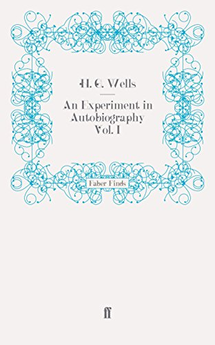 An Experiment in Autobiography Vol. I By H. G. Wells