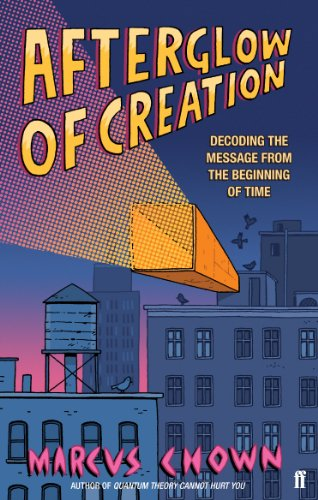 Afterglow of Creation: Decoding the Message from the Beginning of Time by Marcus Chown