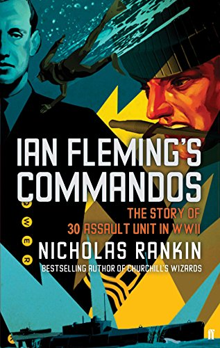 Ian Fleming's Commandos: The Story of 30 Assault Unit in WWII by Nicholas Rankin