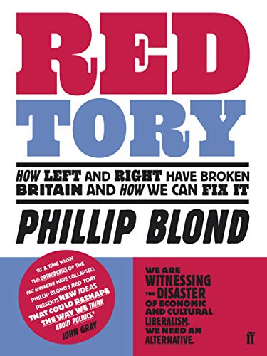 Red Tory: How Left and Right have Broken Britain and How we can Fix It By Phillip Blond (Director)