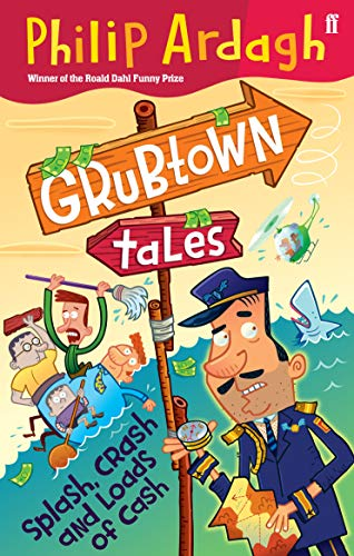 Grubtown Tales: Splash, Crash and Loads of Cash By Philip Ardagh