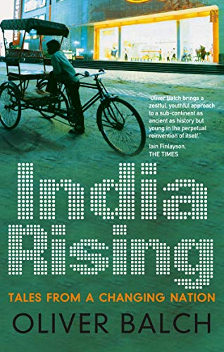 India Rising: Tales from a Changing Nation by Oliver Balch
