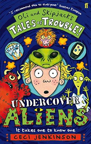 Undercover Aliens (Oli & Skipjacks Tales of Troub) By Ceci Jenkinson