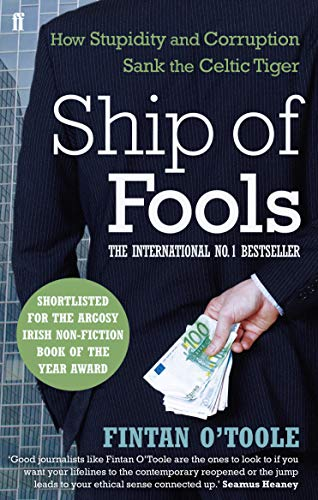 Ship of Fools: How Stupidity and Corruption Sank the Celtic Tiger by Fintan O'Toole