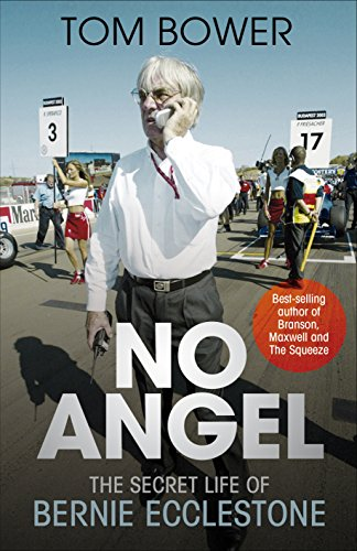No Angel: The Secret Life of Bernie Ecclestone by Tom Bower