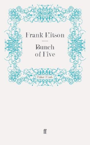 Bunch of Five By General Sir Frank Kitson, K.C.B. C.B.E. M.C.
