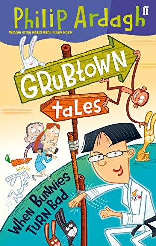 Grubtown Tales: When Bunnies Turn Bad By Philip Ardagh