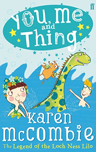 You, Me and Thing: the Legend of the Loch Ness Lilo by Karen McCombie