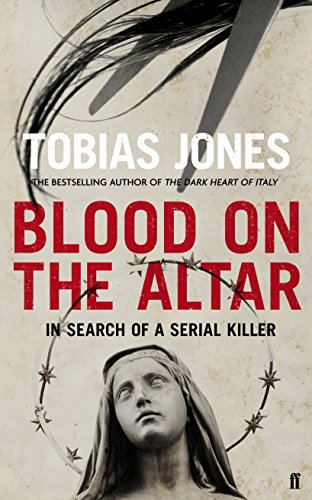 Blood on the Altar: In Search of a Serial Killer By Tobias Jones