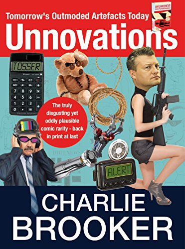 Unnovations: Tomorrow's Outmoded Artefacts Today by Charlie Brooker