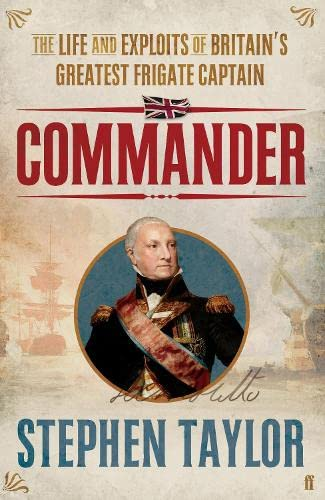Commander: The Life and Exploits of Britain's Greatest Frigate Captain by Stephen Taylor