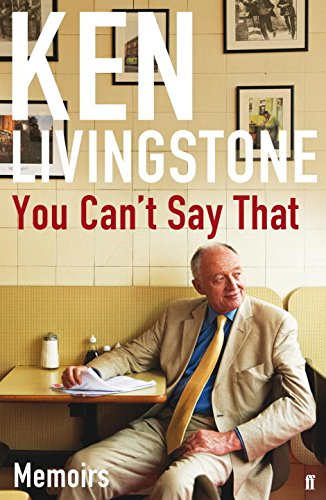 You Can't Say That By Ken Livingstone