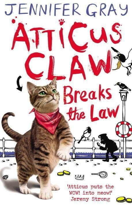 Atticus Claw Breaks the Law by Jennifer Gray, (Children's story writer)