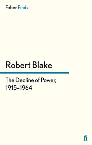 The Decline of Power, 1915-1964 By Robert Blake