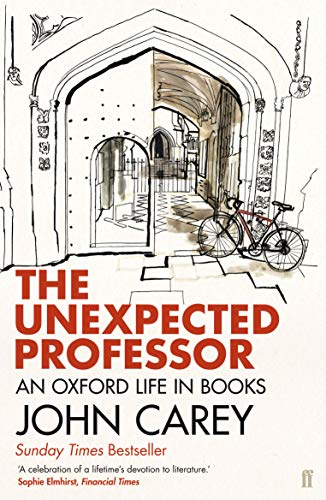 The Unexpected Professor: An Oxford Life in Books by John Carey