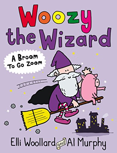 Woozy the Wizard: A Broom to Go Zoom By Elli Woollard
