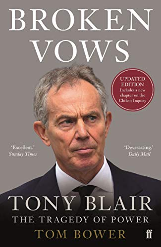 Broken Vows: Tony Blair The Tragedy of Power By Tom Bower
