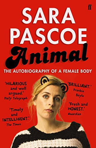 Animal: The Autobiography of a Female Body by Sara Pascoe