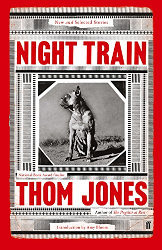 Night Train: New and Selected Stories, with an Introduction by Amy Bloom By Thom Jones