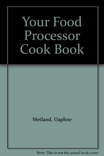 Your Food Processor Cook Book By Daphne Metland