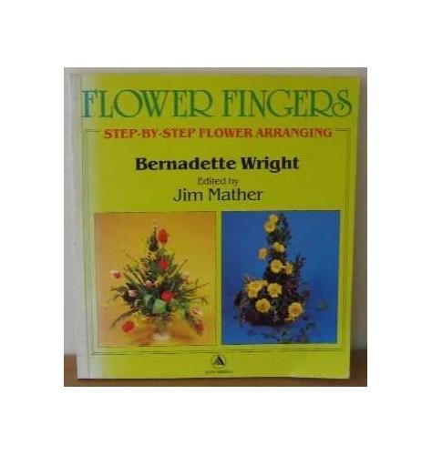 Flower Fingers: Step-by-Step Flower Arranging By Bernadette Wright