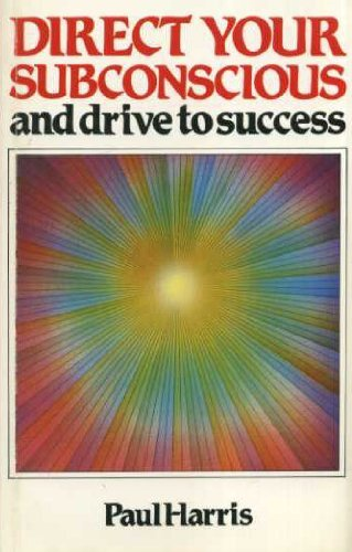 Direct Your Subconscious and Drive to Success By Paul L. Harris
