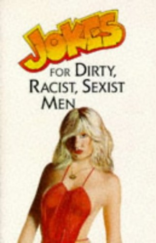 Jokes for Dirty, Racist, Sexist Men By M.F. Ross