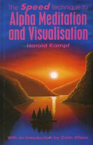 The Speed Technique to Alpha Meditation and Visualisation By Harold Kampf