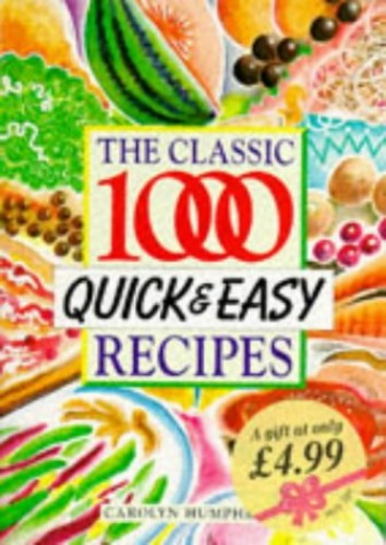 The Classic 1000 Quick and Easy Recipes By Carolyn Humphries