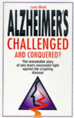 Alzheimer's Challenged and Conquered? By Louis Blank