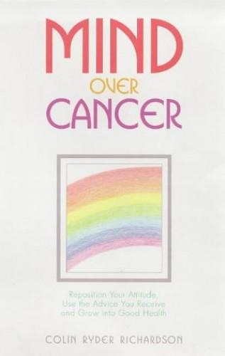 Mind Over Cancer By Colin Ryder Richardson