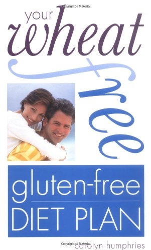 Your Wheat Free, Gluten Free Diet Plan By Carolyn Humphries