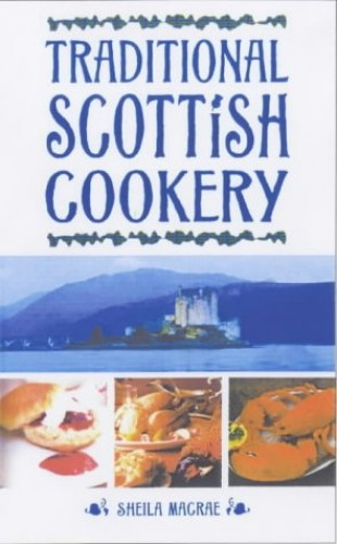 Traditional Scottish Cookery By Sheila Macrae