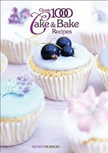 Classic 1000 Cake & Bake Recipes by Wendy Hobson
