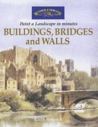 Buildings Bridges and Walls By Keith Fenwick