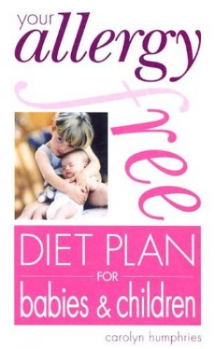 Your Allergy-free Diet Plan for Babies and Children By Carolyn Humphries