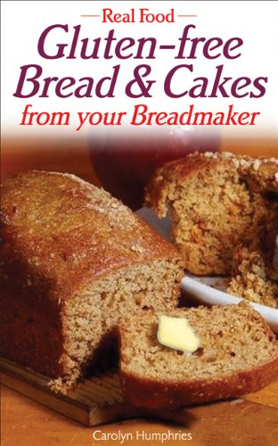 Real Food: Gluten-free Bread and Cakes from Your Breadmaker By Carolyn Humphries
