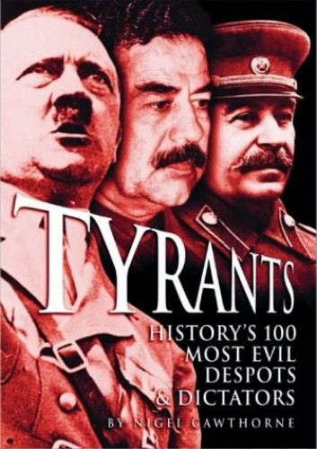 Tyrants: History's 100 Most Evil Despots & Dictators By Nigel Cawthorne