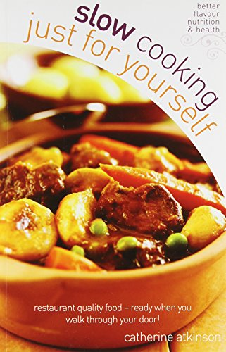 Slow Cooking Just for Yourself: Restaurant Quality Food-ready When You Walk Through Your Door by Catherine Atkinson