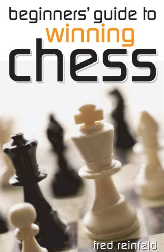 Beginners' Guide to Winning Chess By Fred Reinfeld