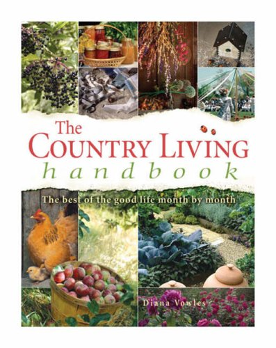 The Country Living Handbook: The Best of the Good Life Month by Month by Diana Vowels