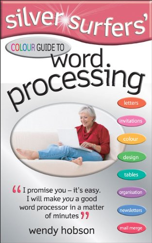 Silver Surfers' Colour Guide to Word Processing By Wendy Hobson