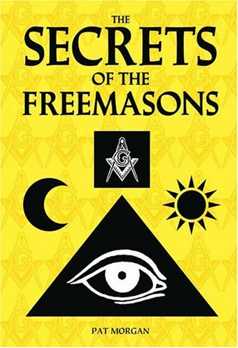 Secrets of the Freemasons By Pat Morgan