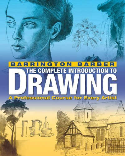 Complete Introduction to Drawing: Teaches in Easy Stages the Essential Skills Needed to Draw Well By Barrington Barber