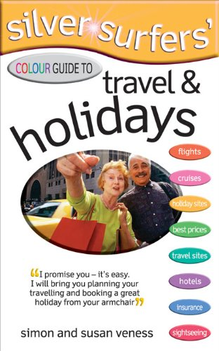 Silver Surfer's Colour Guide to Travel and Holidays By Simon Veness